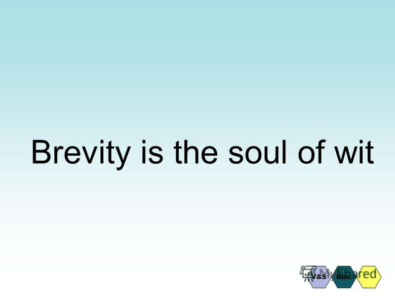Brevity is the soul of wit V&SRus.