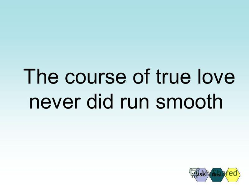 The course of true love never did run smooth Rus.V&S