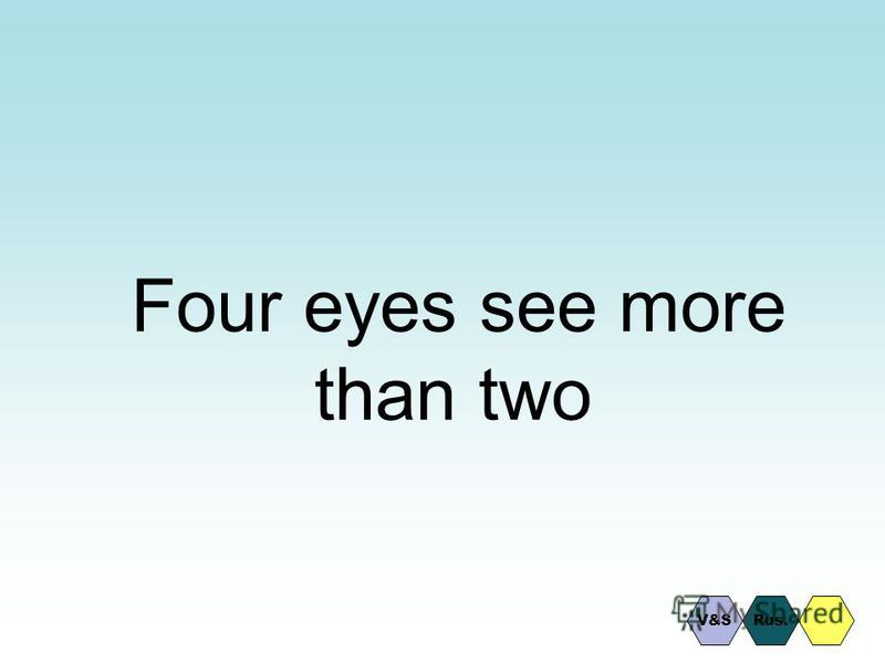 Four eyes see more than two V&SRus.