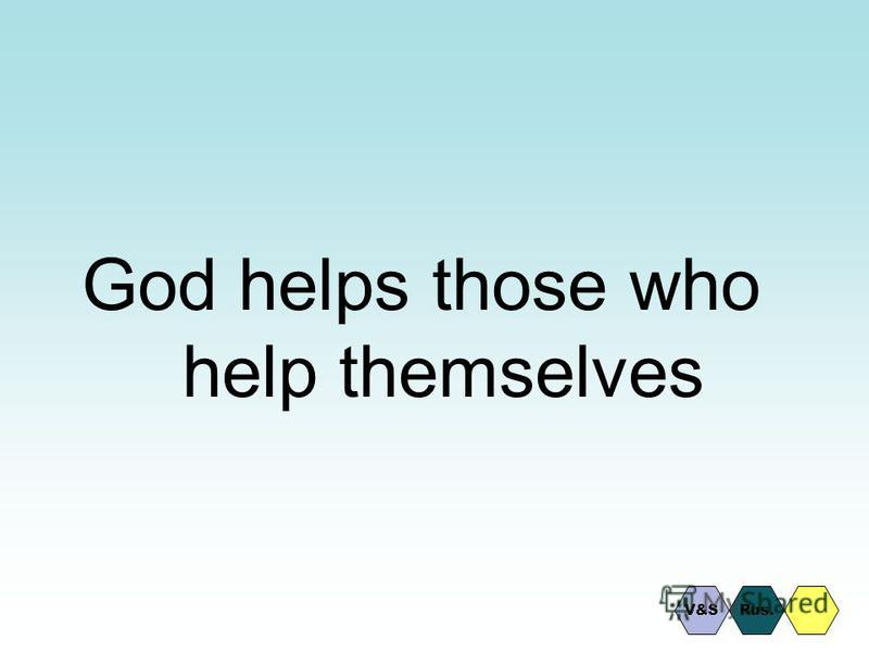 God helps those who help themselves Rus.V&S