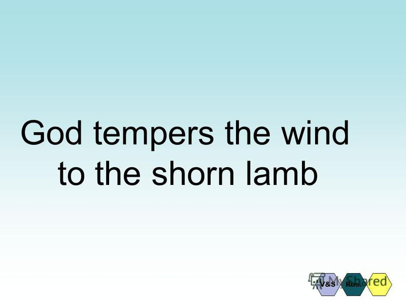 God tempers the wind to the shorn lamb V&SRus.
