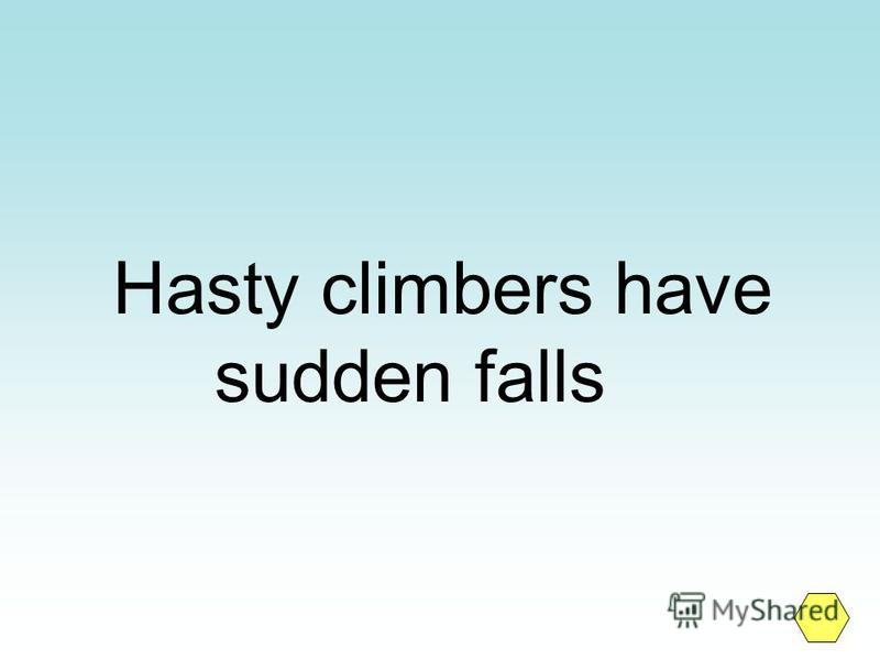 Hasty climbers have sudden falls