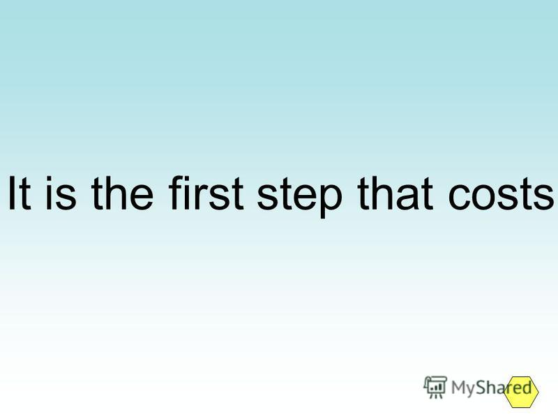 It is the first step that costs