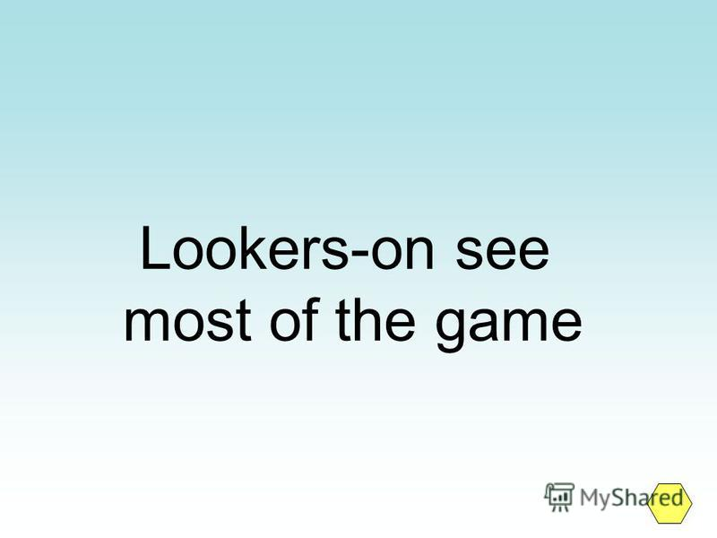 Lookers-on see most of the game
