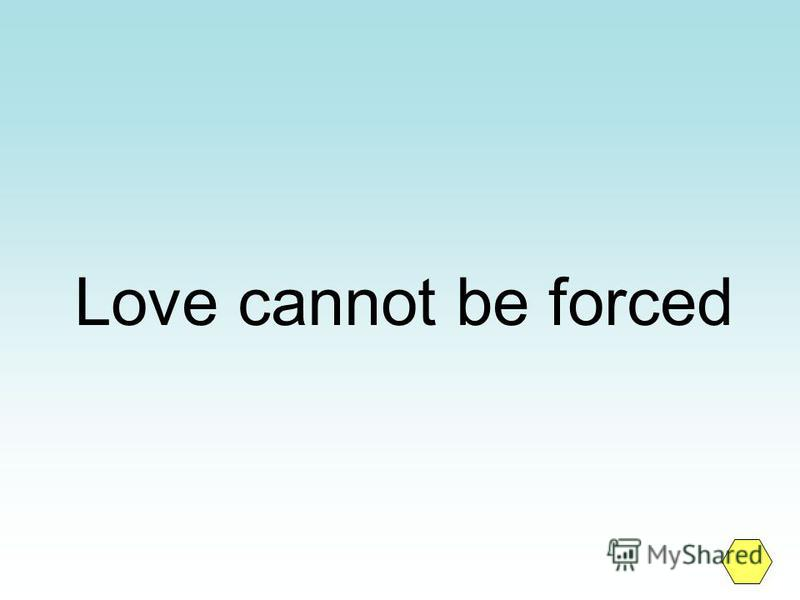 Love cannot be forced