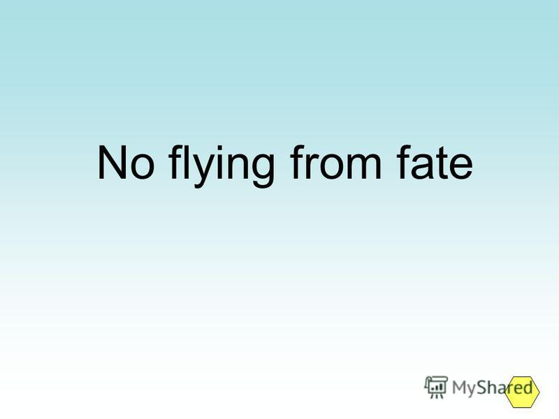 No flying from fate