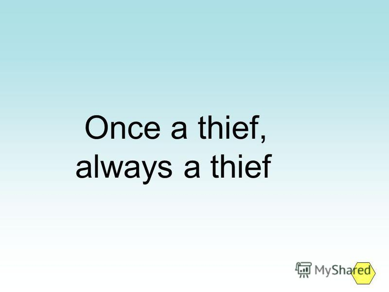 Once a thief, always a thief