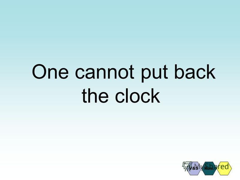 One cannot put back the clock Rus.V&S