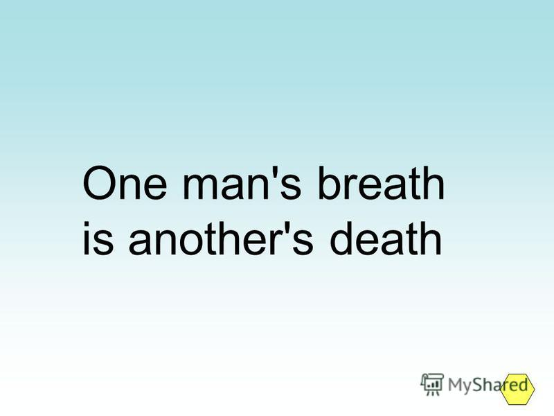 One man's breath is another's death