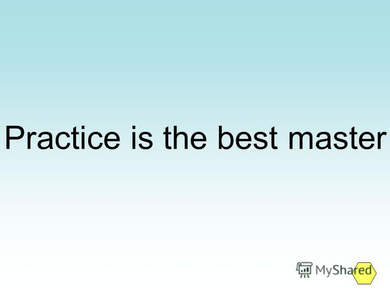 Practice is the best master