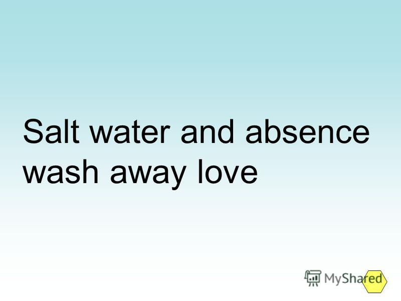 Salt water and absence wash away love