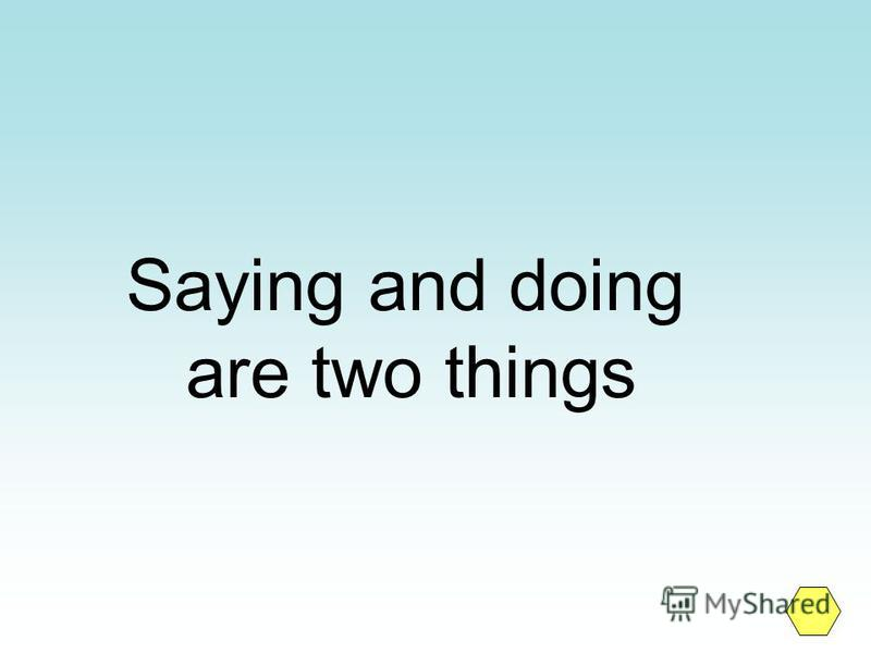 Saying and doing are two things