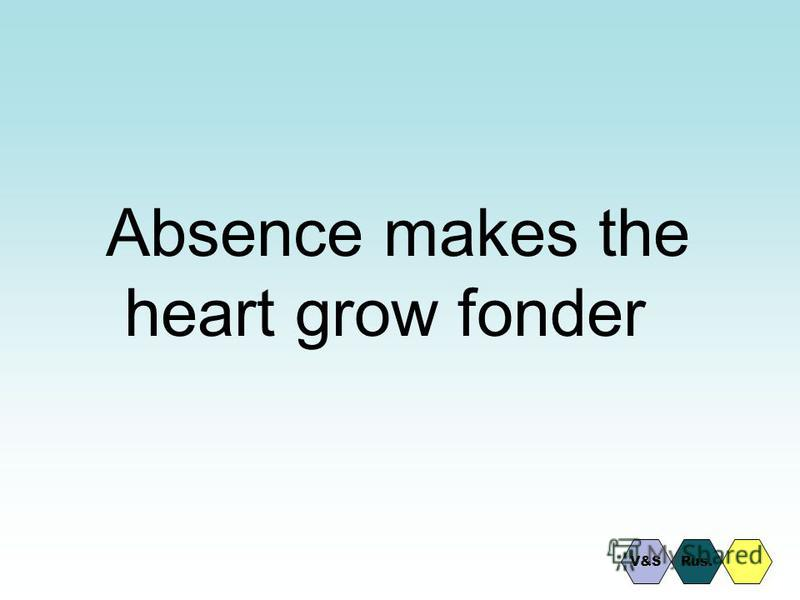 Absence makes the heart grow fonder Rus.V&S