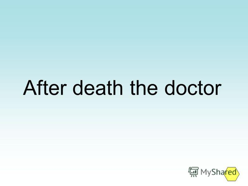 After death the doctor