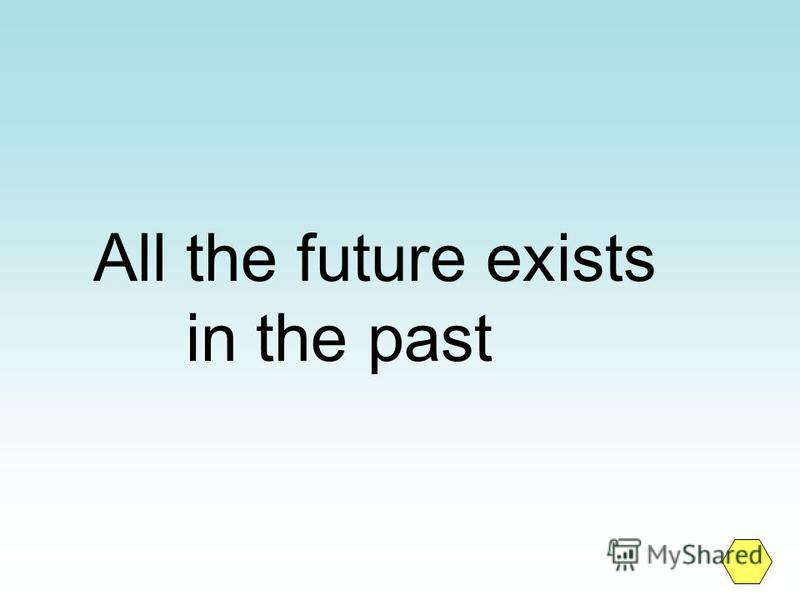 All the future exists in the past
