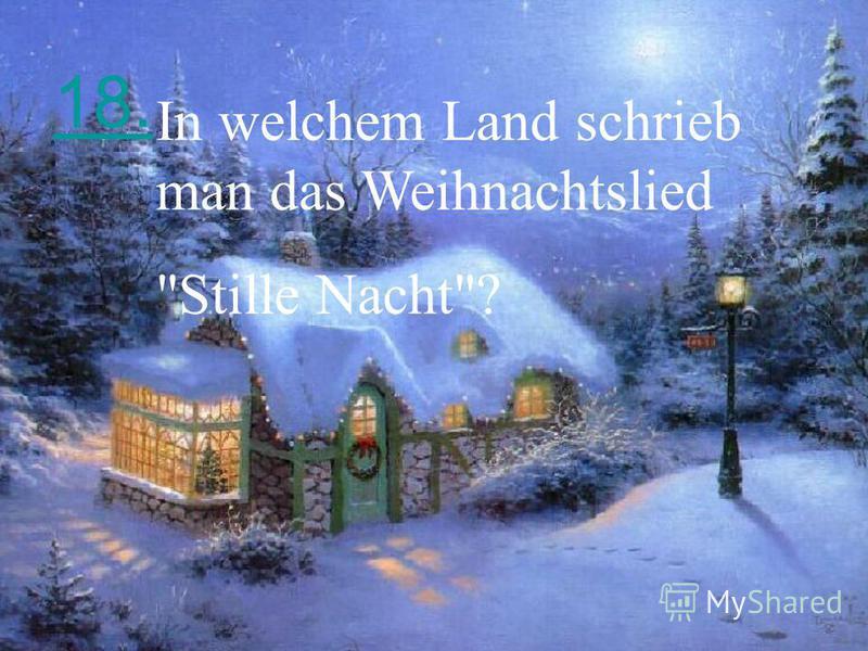 18. In welchem Land schrieb man das Weihnachtslied Stille Nacht?