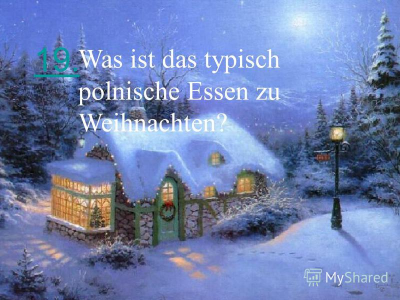 19. Was ist das typisch polnische Essen zu Weihnachten?