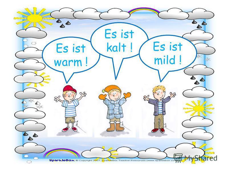 Es ist warm ! Es ist kalt ! Es ist mild !