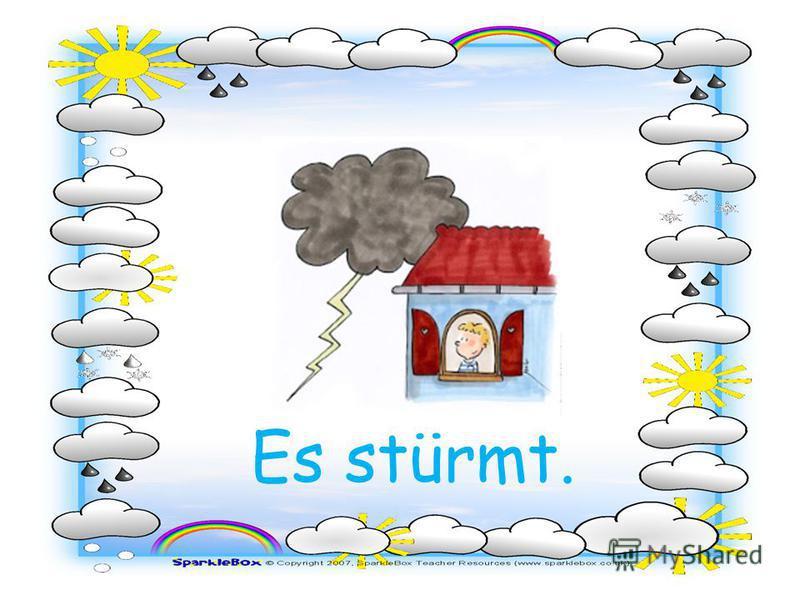 Es stürmt.