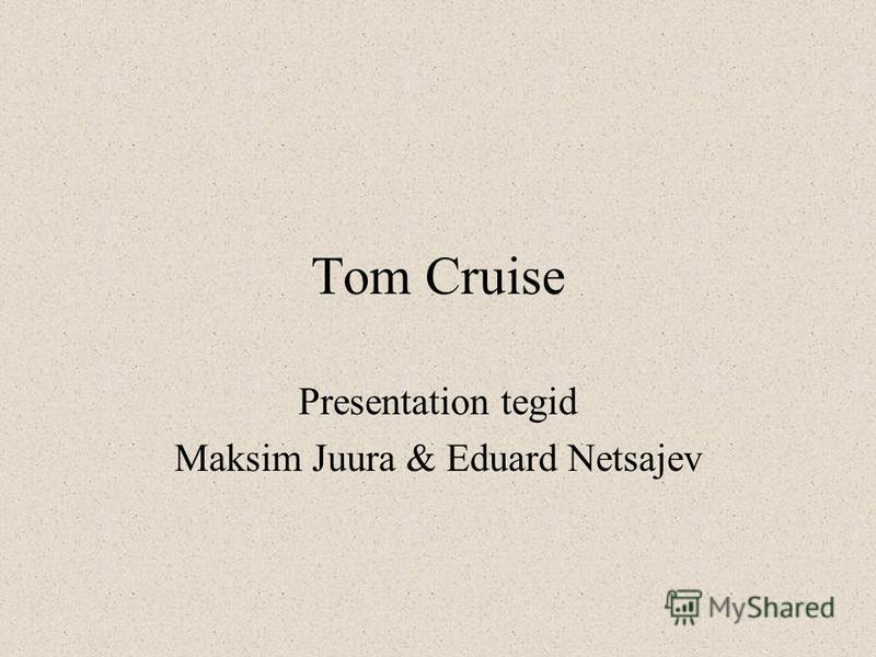 Tom Cruise Presentation tegid Maksim Juura & Eduard Netsajev