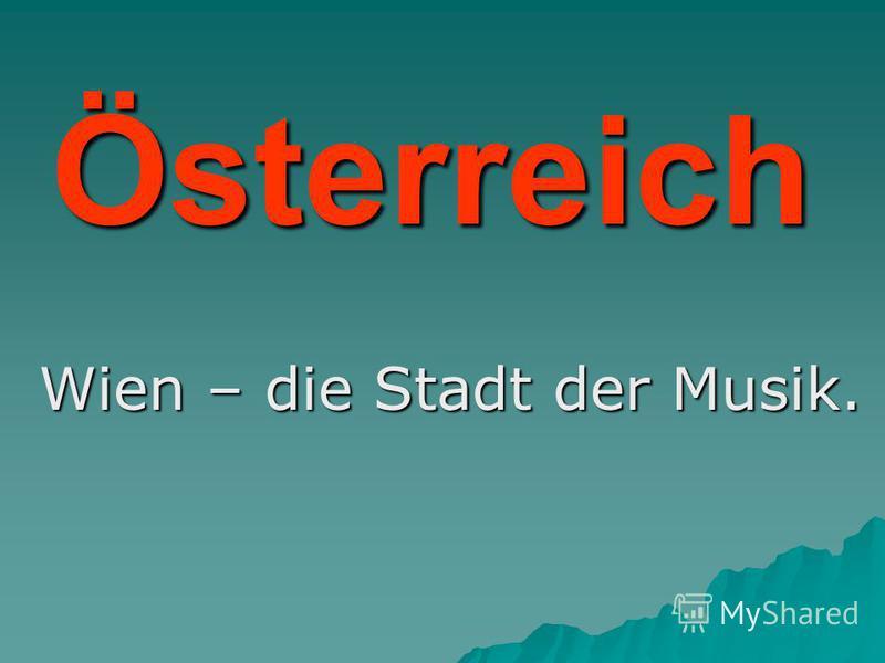 Österreich Wien – die Stadt der Musik.