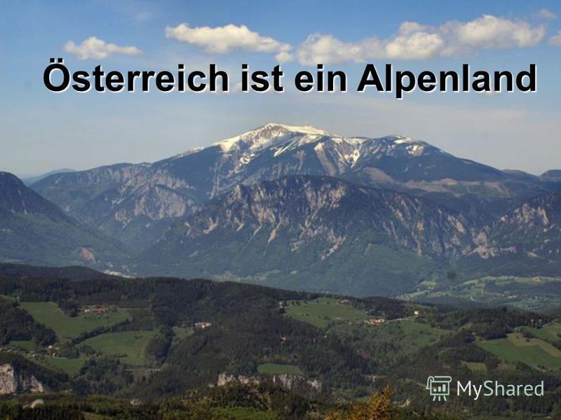 Österreich ist ein Alpenland