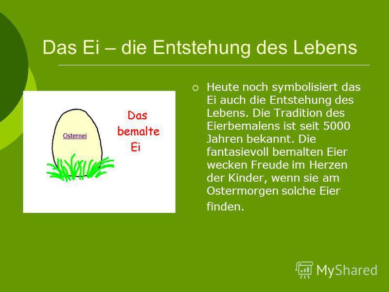 Das bemalte Ei Eier hatten schon bei den Romern einen besonderen Stellenwert: sie bildeten beim Essen den ersten Gang,sie standen im Mittelpunkt von Wettspielen im Gedenken an die Sohne des Zeus, die aus dem Ei geborgen haben. Wettspiele dieser Art l