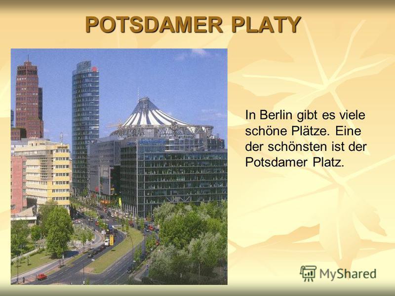 POTSDAMER PLATY In Berlin gibt es In Berlin gibt es viele schöne Plätze. viele schöne Plätze. In Berlin gibt es viele schöne Plätze. Eine der schönsten ist der Potsdamer Platz.