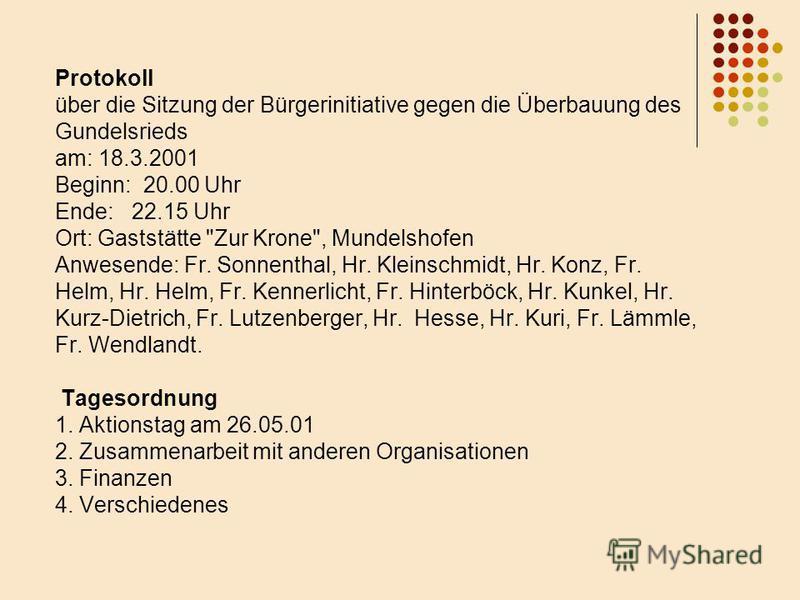 Protokoll über die Sitzung der Bürgerinitiative gegen die Überbauung des Gundelsrieds am: 18.3.2001 Beginn: 20.00 Uhr Ende: 22.15 Uhr Ort: Gaststätte