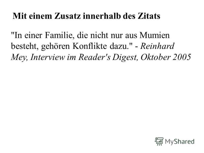 Mit einem Zusatz innerhalb des Zitats In einer Familie, die nicht nur aus Mumien besteht, gehören Konflikte dazu. - Reinhard Mey, Interview im Reader's Digest, Oktober 2005