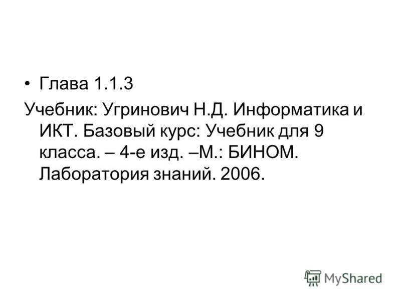 Глава 1.1.3 Учебник: Угринович Н.Д. Информатика и ИКТ. Базовый курс: Учебник для 9 класса. – 4-е изд. –М.: БИНОМ. Лаборатория знаний. 2006.
