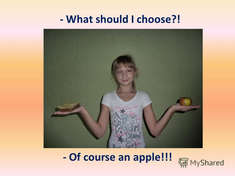 - What should I choose?! - Of course an apple!!!