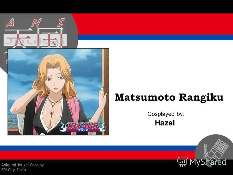 Matsumoto Rangiku Cosplayed by: Hazel