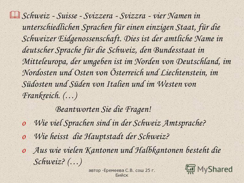 Schweiz - Suisse - Svizzera - Svizzra - vier Namen in unterschiedlichen Sprachen für einen einzigen Staat, für die Schweizer Eidgenossenschaft. Dies ist der amtliche Name in deutscher Sprache für die Schweiz, den Bundesstaat in Mitteleuropa, der umge