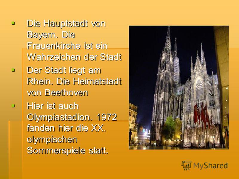 Die Hauptstadt von Bayern. Die Frauenkirche ist ein Wahrzeichen der Stadt Die Hauptstadt von Bayern. Die Frauenkirche ist ein Wahrzeichen der Stadt Der Stadt liegt am Rhein. Die Heimatstadt von Beethoven Der Stadt liegt am Rhein. Die Heimatstadt von
