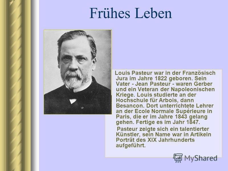 Frühes Leben Louis Pasteur war in der Französisch Jura im Jahre 1822 geboren. Sein Vater - Jean Pasteur - waren Gerber und ein Veteran der Napoleonischen Kriege. Louis studierte an der Hochschule für Arbois, dann Besancon. Dort unterrichtete Lehrer a
