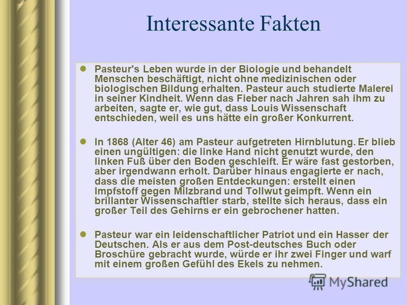 Interessante Fakten Pasteur's Leben wurde in der Biologie und behandelt Menschen beschäftigt, nicht ohne medizinischen oder biologischen Bildung erhalten. Pasteur auch studierte Malerei in seiner Kindheit. Wenn das Fieber nach Jahren sah ihm zu arbei