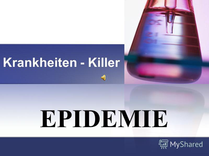 EPIDEMIE Krankheiten - Killer