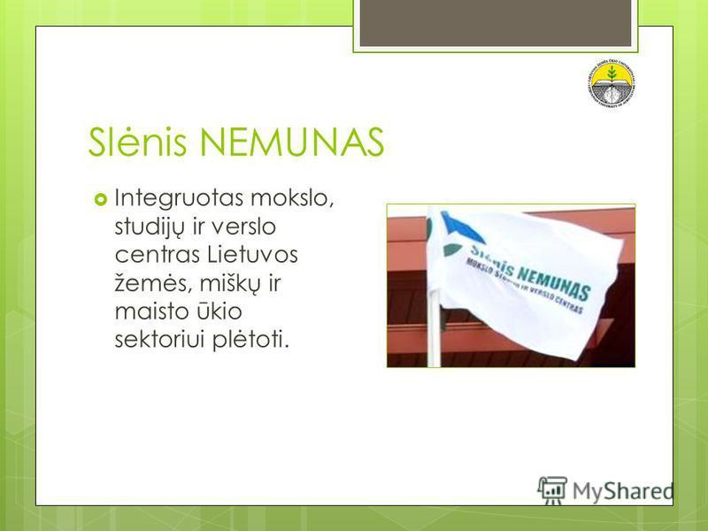Slėnis NEMUNAS Integruotas mokslo, studijų ir verslo centras Lietuvos žemės, miškų ir maisto ūkio sektoriui plėtoti.
