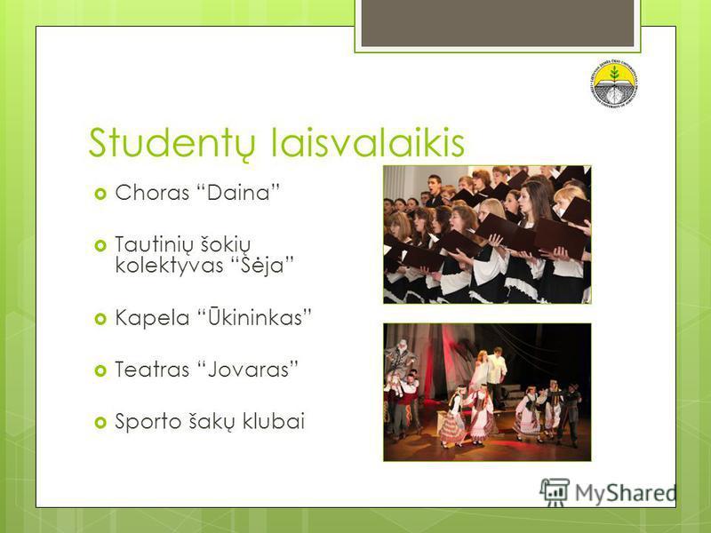 Studentų laisvalaikis Choras Daina Tautinių šokių kolektyvas Sėja Kapela Ūkininkas Teatras Jovaras Sporto šakų klubai
