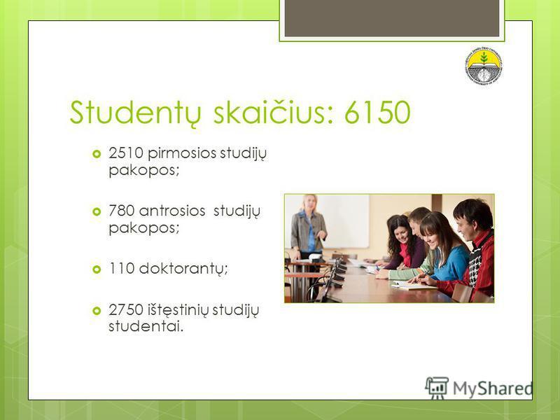 Studentų skaičius: 6150 2510 pirmosios studijų pakopos; 780 antrosios studijų pakopos; 110 doktorantų; 2750 ištęstinių studijų studentai.