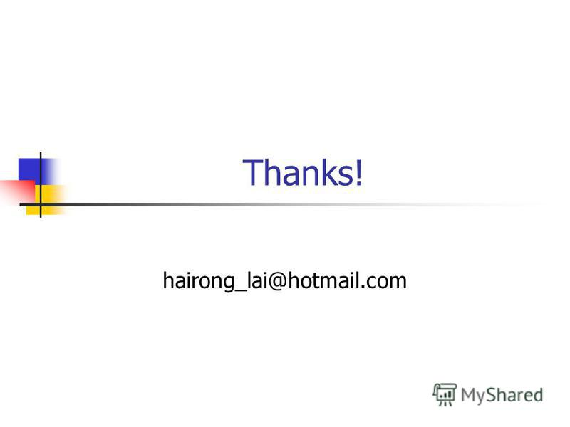 Thanks! hairong_lai@hotmail.com