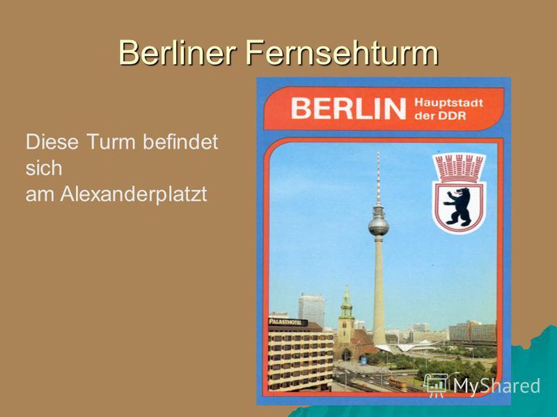Berliner Fernsehturm Diese Turm befindet sich am Alexanderplatzt