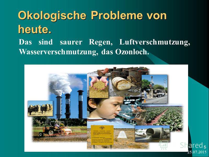 25.07.2015 5 Okologische Probleme von heute. Das sind saurer Regen, Luftverschmutzung, Wasserverschmutzung, das Ozonloch.