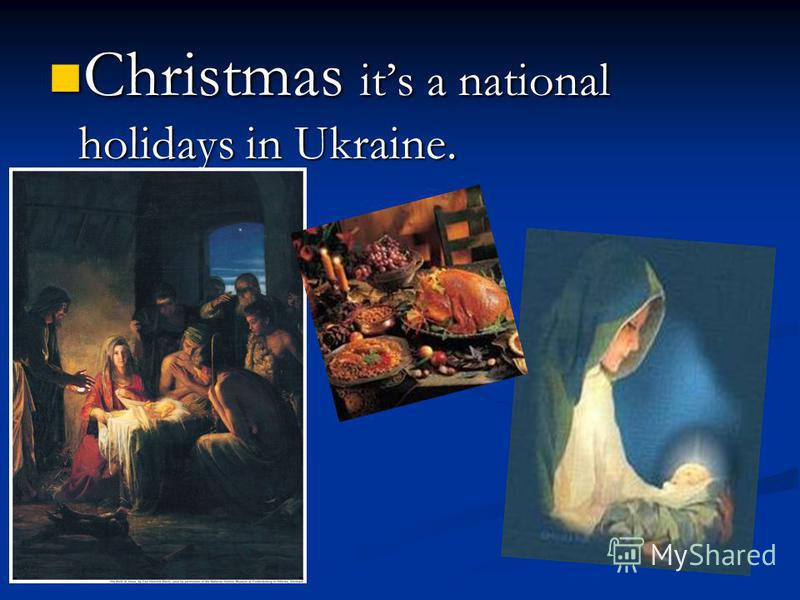 Christmas its a national holidays in Ukraine. Christmas its a national holidays in Ukraine.