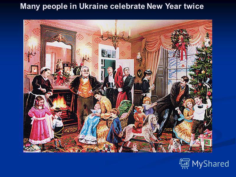 Many people in Ukraine celebrate New Year twice