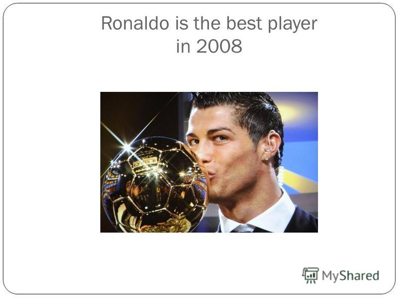 Ronaldo is the best player in 2008