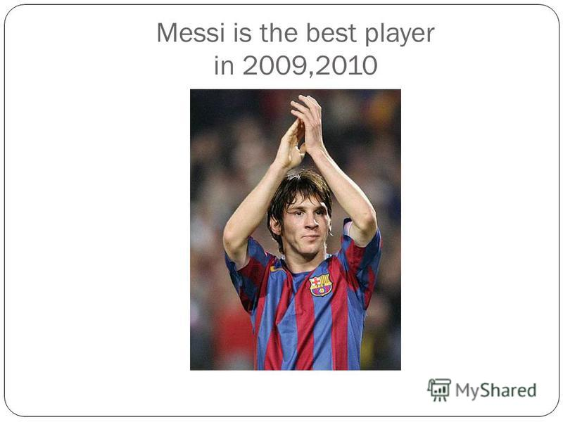 Messi is the best player in 2009,2010