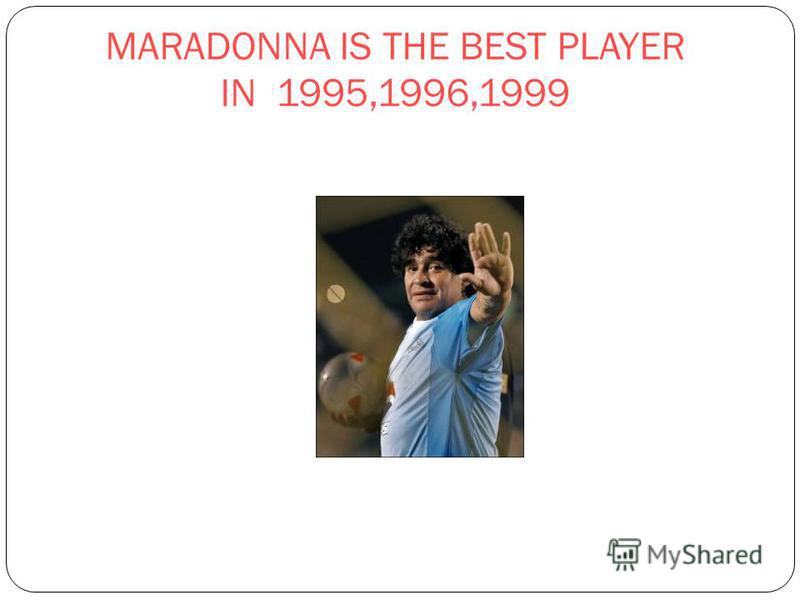 MARADONNA IS THE BEST PLAYER IN 1995,1996,1999