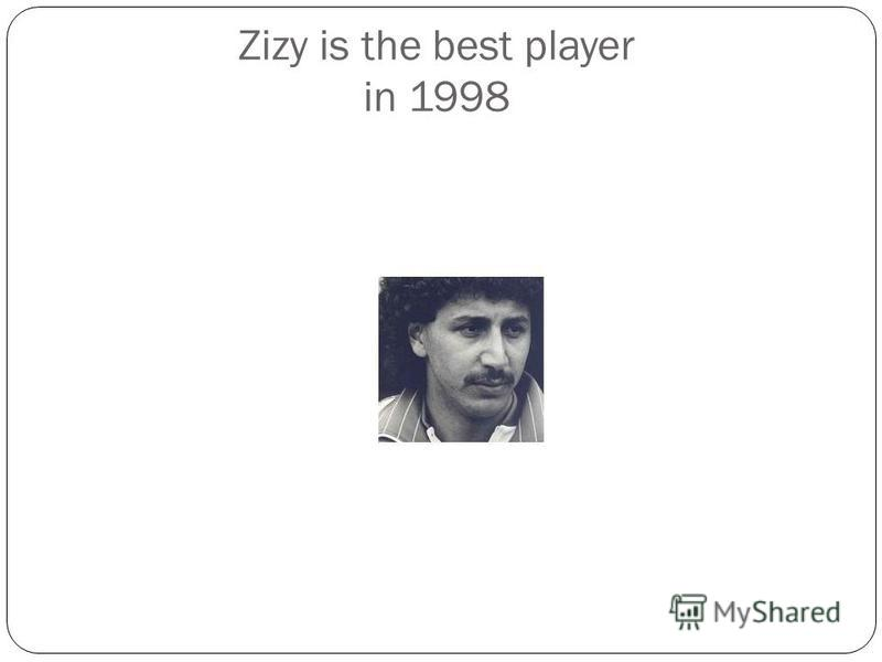 Zizy is the best player in 1998